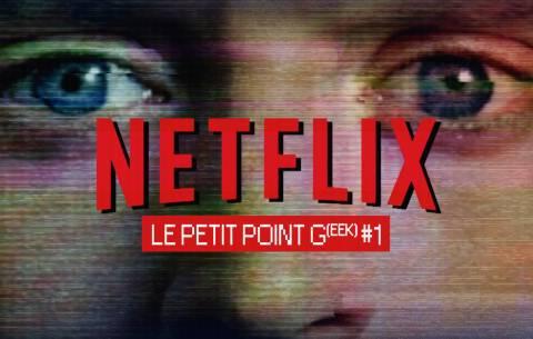 Le petit point G #1 : quoi de neuf sur Netflix ?